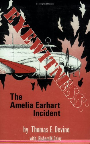Eyewitness: The Amelia Earhart Incident - Thomas E. Devine