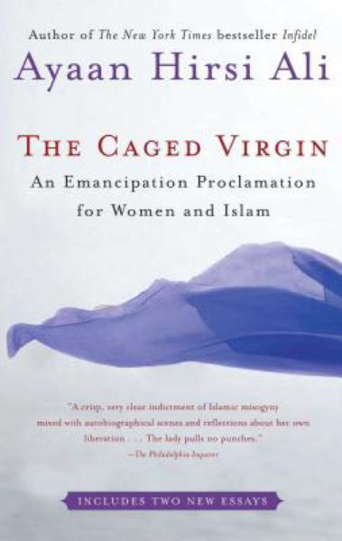 The Caged Virgin: An Emancipation Proclamation for Women and Islam - Ali, Ayaan Hirsi