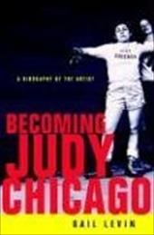 Becoming Judy Chicago: A Biography of the Artist - Levin, Gail