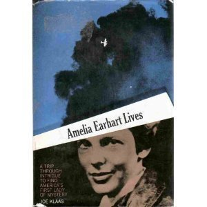 Amelia Earhart lives;: A trip through intrigue to find America's first lady of mystery - Joe Klaas