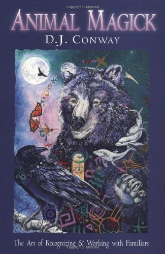 Animal Magick: The Art of Recognizing and Working with Familiars - D.J. Conway