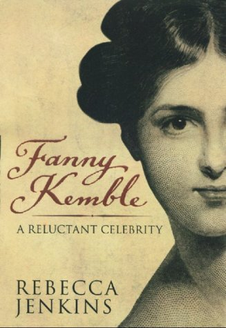 Fanny Kemble: A Reluctant Celebrity - Rebecca Jenkins