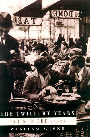 The Twilight Years : Paris in the 1930s - William Wiser