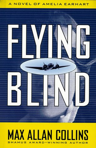 Flying Blind: A Novel of Amelia Earhart (Nathan Heller Novels) - Max Allan Collins