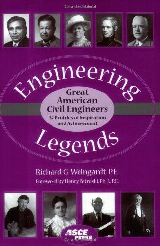 Engineering Legends: Great American Civil Engineers: (32 Profiles of Inspiration and Achievement) - Richard Weingardt