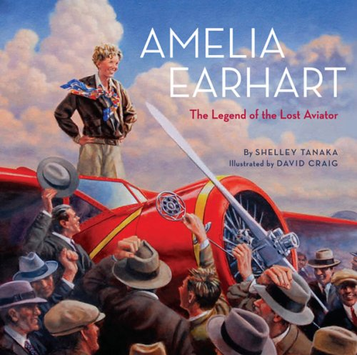Amelia Earhart: The Legend of the Lost Aviator - Shelley Tanaka