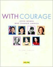 With Courage: Seven Women Who Changed America - Lynea Bowdish