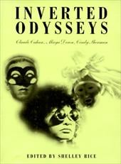 Inverted Odysseys: Claude Cahun, Maya Deren, Cindy Sherman - Rice, Shelley