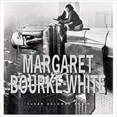 Margaret Bourke White - Rubin, Susan Goldman / Bourke-White, Margaret
