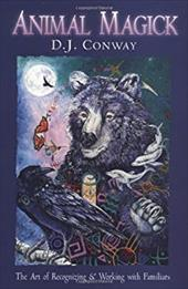Animal Magick: The Art of Recognizing and Working with Familiars - Conway, D. J.