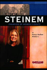 Gloria Steinem: Champion of Women's Rights - Nancy Garhan Attebury