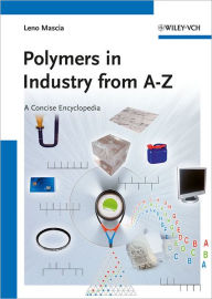 Polymers in Industry from A to Z: A Concise Encyclopedia - Leno Mascia