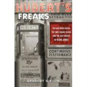 Hubert's Freaks: The Rare-Book Dealer, the Times Square Talker, and the Lost Photos of Diane Arbus