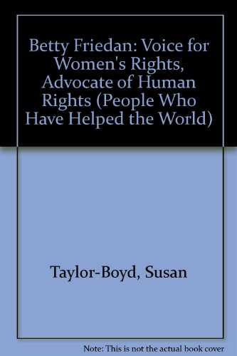 Betty Friedan: Voice for Women's Rights, Advocate of Human Rights (People Who Have Helped the World) - Susan Taylor-Boyd