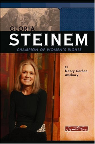 Gloria Steinem: Champion of Women's Rights (Signature Lives: Modern America) - Nancy G. Attebury