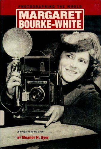 Margaret Bourke-White: Photographing the World (People in Focus) - Eleanor H. Ayer