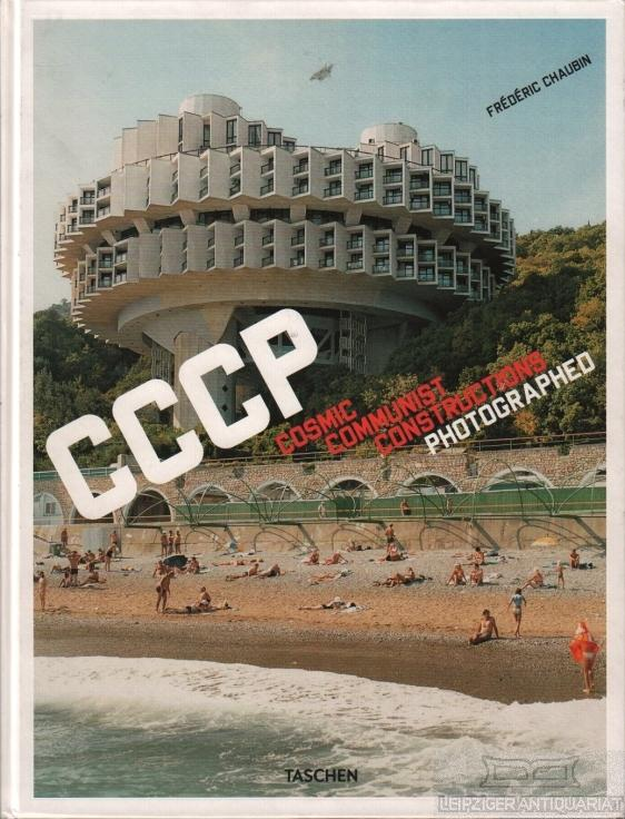 CCCP. Cosmic Communist Constructions Photographed. - Chaubin, Frederic.