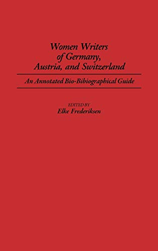 Women Writers of Germany, Austria, and Switzerland: An Annotated Bio-Bibliographical Guide (Bibliographies and Indexes in Women's Studies) - Elke P. Frederiksen